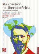 Max Weber en Iberoamérica. Nuevas Interpretaciones, Estudios Empíricos y Recepción - ÁLvaro Morcillo Laiz; Eduardo Weisz - Fondo De Cultura Económica