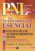 La Transformación Esencial: Guía Práctica de Autodescubrimiento con pnl - Connirae Andreas,Tamara Andreas - Gaia Ediciones