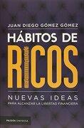 Hábitos de Ricos - Juan Diego Gómez Gómez - Paidós