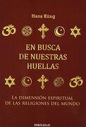 En Busca de Nuestras Huellas la Dimension Espiritual de las Religiones del Mundo - Hans Kueng - Debolsillo