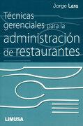 Tecnicas Gerenciales Para la Administracion de Restaurantes - Lara - Limusa