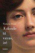 A Donde tu Vayas, iré - Victoria Dana - Lumen