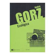 Ecologica - Andre Gorz - Capital Intelectual S A