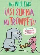 Asi Suena mi Trompeta! - Mo Willems - Penguin Random House