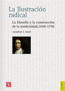 La Ilustración Radical. La Filosofía y la Construcción de la Modernidad 1650-1750 - Jonathan I. Israel - Fondo de Cultura Económica