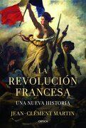 La Revolución Francesa: Una Nueva Historia - Jean-Clément Martin - Editorial Crítica
