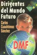 Dirigentes del Mundo Futuro - Carlos Cuauhtemoc Sanchez - Ediciones Selectas Diamante