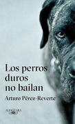 Perros Duros no Bailan, los - Arturo Perez-Reverte - Alfaguara
