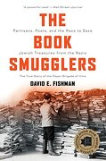 The Book Smugglers: Partisans, Poets, and the Race to Save Jewish Treasures From the Nazis (libro en inglés)