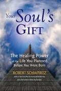 Your Soul's Gift: The Healing Power of the Life you Planned Before you Were Born (libro en Inglés) - Robert Schwartz - Whispering Winds Pr