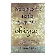 No Dejes que Nada Opaque tu Chispa - Doreen Virtue - Tomo