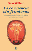 La Conciencia sin Fronteras: Aproximaciones de Oriente y Occidente al Crecimiento Personal - Ken Wilber - Kairos