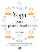 Yoga Para Principiantes. Las Mejores Posturas y Técnicas Para un Equilibrio Físico y Espiritual Completo - Sally Parkes - Neo Person