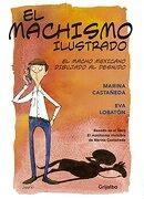 El Machismo Ilustrado: El Macho Mexicano Dibujado al Desnudo - Marina / Lobaton, Eva Castañeda - Grijalbo