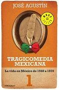 Tragicomedia Mexicana 1. La Vida en Mexico de 1940 a 1970 - José Agustín - Debolsillo Mexico