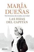 Hijas del Capitan, Las. Tres Hermanas dos Mundos una Ciudad - Maria Duenas - Editorial Planeta
