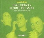 Tipologias y Flores de Bach: Teoria de las Estructuras - Luis Jimenez - Ediciones Indigo
