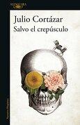 Salvo el Crepusculo - Julio Cortázar - Alfaguara