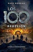 100 Rebelión: La Batalla Contra sí Mismos - Kass Morgan - Alfaguara