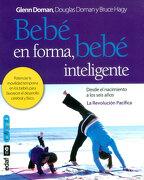 Bebé en Forma, Bebé Inteligente: Potenciar la Movilidad Temprana en los Bebés Para Favorecer el Desarrollo Cerebral y Físico: 1 (tu Hijo y tú) - Glenn Doman - Edaf