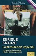 La Presidencia Imperial - Enrique Krauze - Tusquets