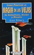 Cómo Practicar la Magia de las Velas: Su Simbolismo, Unción y Rituales (Edaf Bolsillo) - Leo Vinci - Edaf