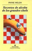 Secretos de Alcoba de los Grandes Chefs - Irvine Welsh - Anagrama