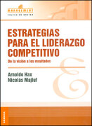 Estrategias Para el Liderazgo Competitivo - Arnoldo Hax,Nicolas Majluf - Granica