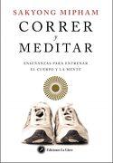 Correr y Meditar: Enseñanzas Para Entrenar el Cuerpo y la Mente - Sakyong Mipham - Ediciones La Llave
