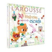30 Historias Para ir a la Escuela - Ediciones Larousse - Ediciones Larousse