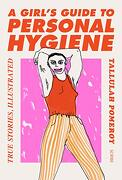A Girl's Guide to Personal Hygiene: True Stories, Illustrated (libro en inglés)