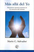Más Allá del yo. Encontrar Nuestra Esencia en la Curación del Trauma - Mario C. Salvador - Eleftheria