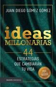 Ideas Millonarias 44 Estrategias que Cambiaran tu Vida - Juan Diego Gomez Gomez - Paidos