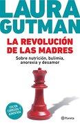 La Revolucion de las Madres. Sobre Nutricion  Bulimia  Anorexia y Desamor - Gutman Laura - Planeta