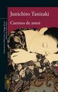 Cuentos de Amor - Junichiro Tanizaki - Alfaguara