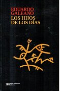 Los Hijos de los Dias - Eduardo Galeano - Siglo Xxi
