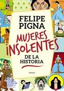 Mujeres Insolentes de la Historia - Pigna Felipe - Emece
