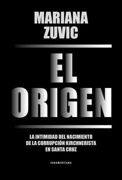 portada Origen la Intimidad del Nacimiento de la Corrupcion Kirchnerista en Santa Cruz