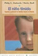El Niño Tímido: Superar y Prevenir la Timidez Desde la Infancia (Guías Para Padres) - Philip Zimbardo,Shirley Radl - Paidos