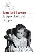 El Espectaculo del Tiempo - Juan José Becerra - Seix Barral
