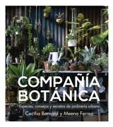 Compañia Botanica. Especies , Consejos y Secretos de Jardineria Urbana - Bernard Cecilia,Ferrea Meena - Grijalbo