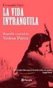 La Vida Intranquila. Biografía Esencial de Violeta Parra - Saez, Fernando - Planeta