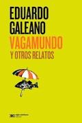 Vagamundo. Y Otros Relatos - Galeano Eduardo - Siglo Xxi