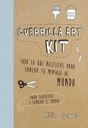 Guerrilla art Kit. Todo lo que Necesitas Para Lanzar tu Mensaje al Mundo - Smith Keri - Paidos