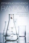 Random una Novela Sobre Como la Ciencia me Cambio la Vida - Bachrach Estanislao - Sudamericana