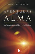 Aventuras del Alma: Entre el Mundo Fisico y el Espiritual (Espiritualidad (Sirio)) - James Van Praagh - Sirio