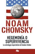 Hegemonía o Supervivencia: La Estrategia Imperialista de Estados Unidos - Noam Chomsky - B De Bolsillo