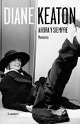 Diane Keaton. Ahora y Siempre. Memorias - Diane Keaton - Lumen