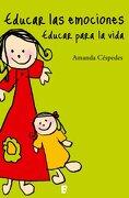 Educar las Emociones, Educar Para la Vida - Amanda Céspedes - Ediciones B