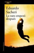 Lo Raro Empezo Despues - Eduardo Sacheri - Alfaguara